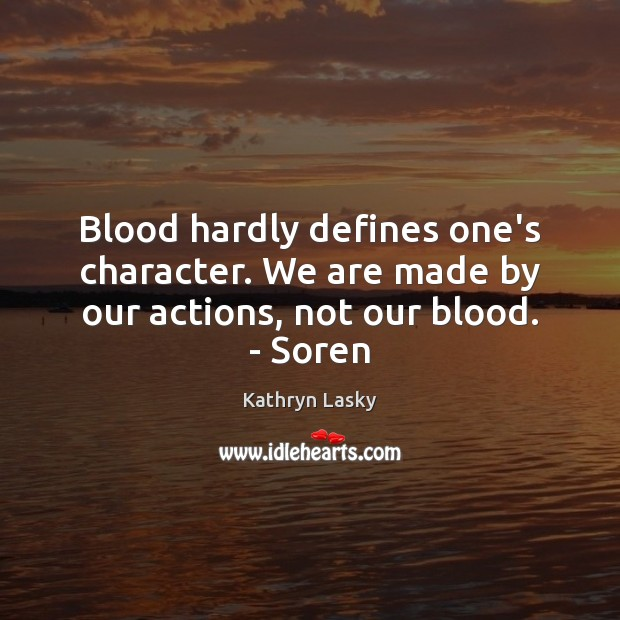 Image, Blood hardly defines one's character. We are made by our actions, not our blood. – Soren