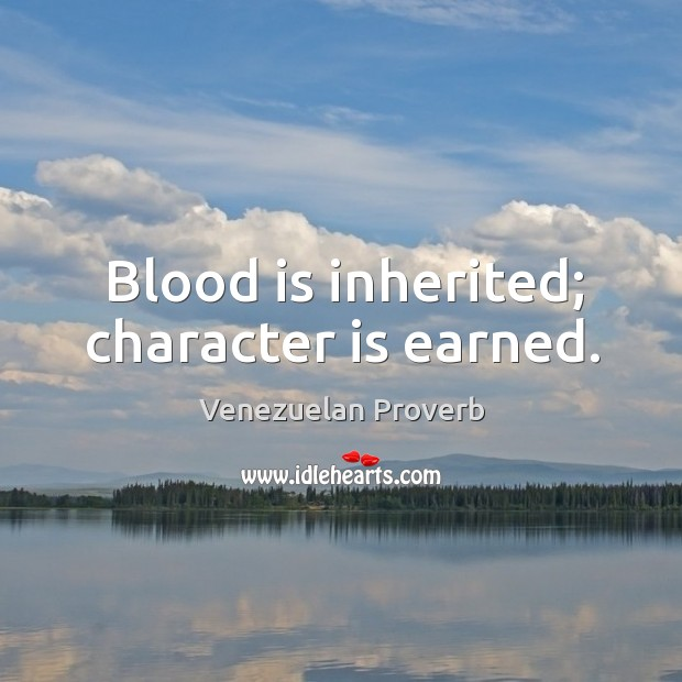 Image, Blood is inherited; character is earned.
