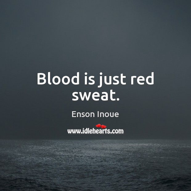 Blood is just red sweat. Image