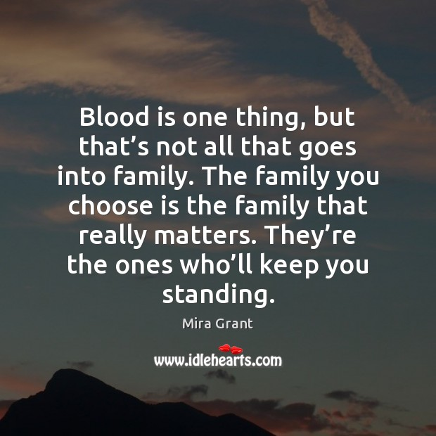 Blood is one thing, but that's not all that goes into Mira Grant Picture Quote