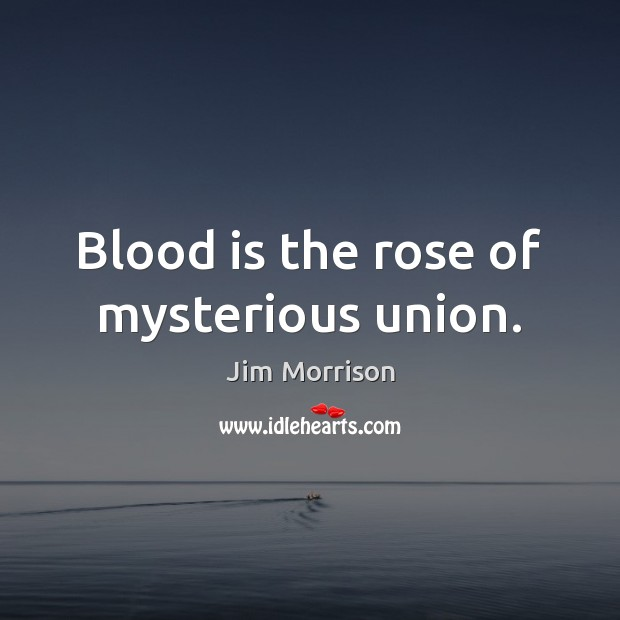 Image, Blood is the rose of mysterious union.
