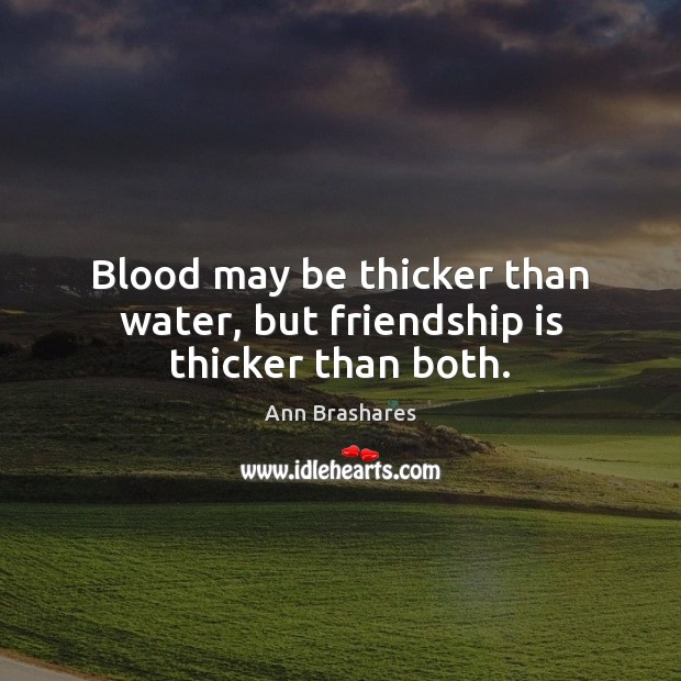 Image, Blood may be thicker than water, but friendship is thicker than both.