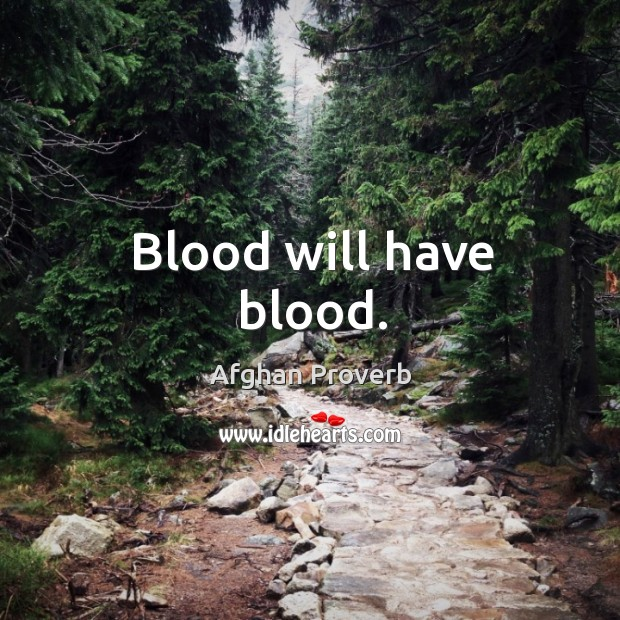 Blood will have blood. Afghan Proverbs Image