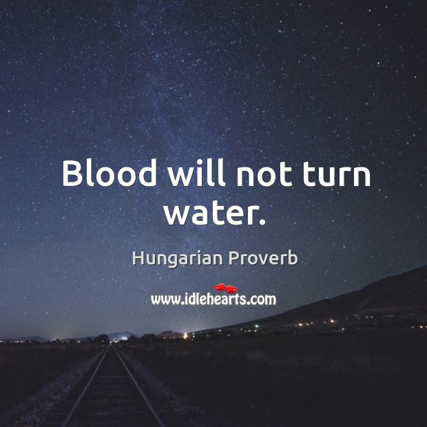 Image, Blood will not turn water.