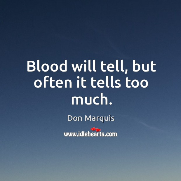 Blood will tell, but often it tells too much. Don Marquis Picture Quote
