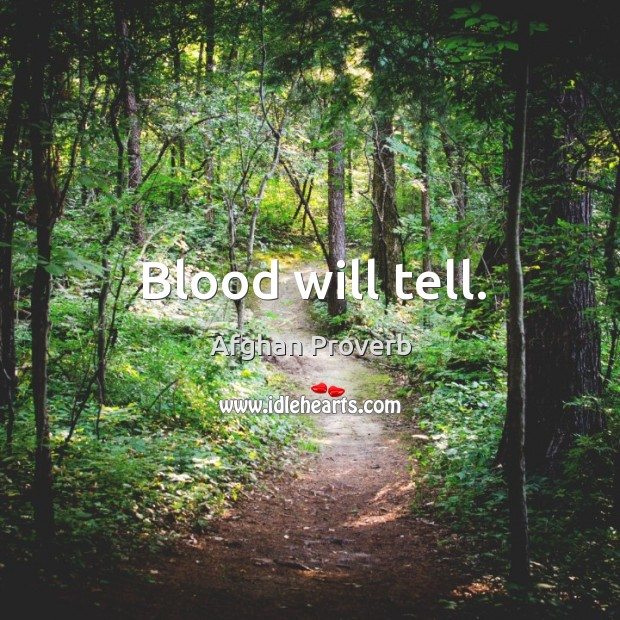 Blood will tell. Afghan Proverbs Image
