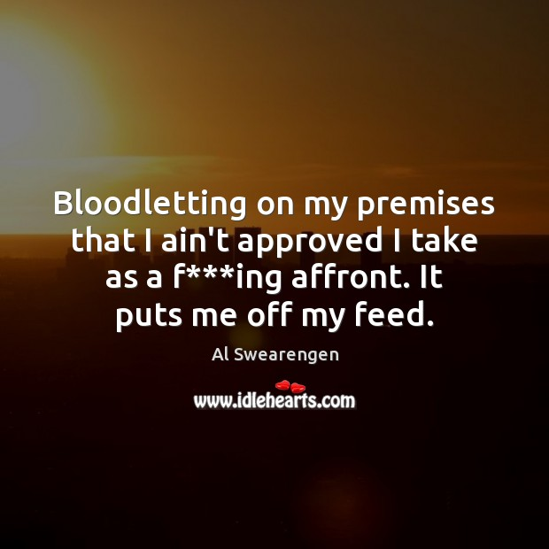 Image, Bloodletting on my premises that I ain't approved I take as a