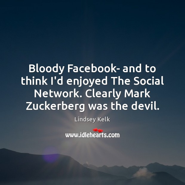 Bloody Facebook- and to think I'd enjoyed The Social Network. Clearly Mark Image