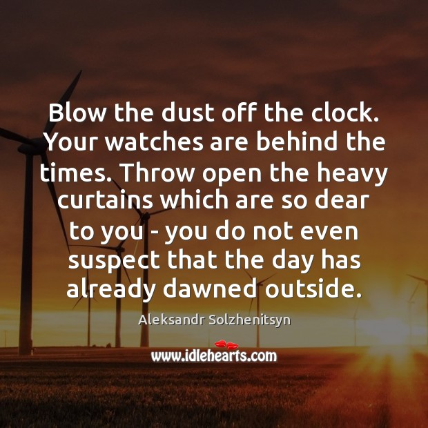 Blow the dust off the clock. Your watches are behind the times. Image