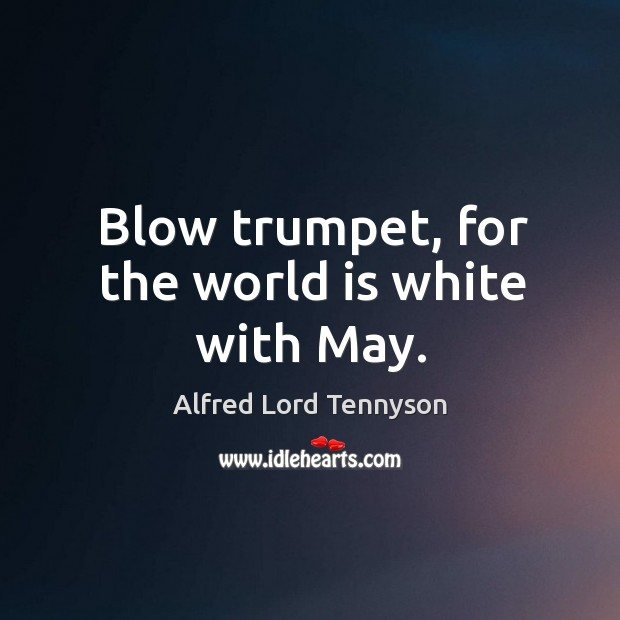 Image, Blow trumpet, for the world is white with May.
