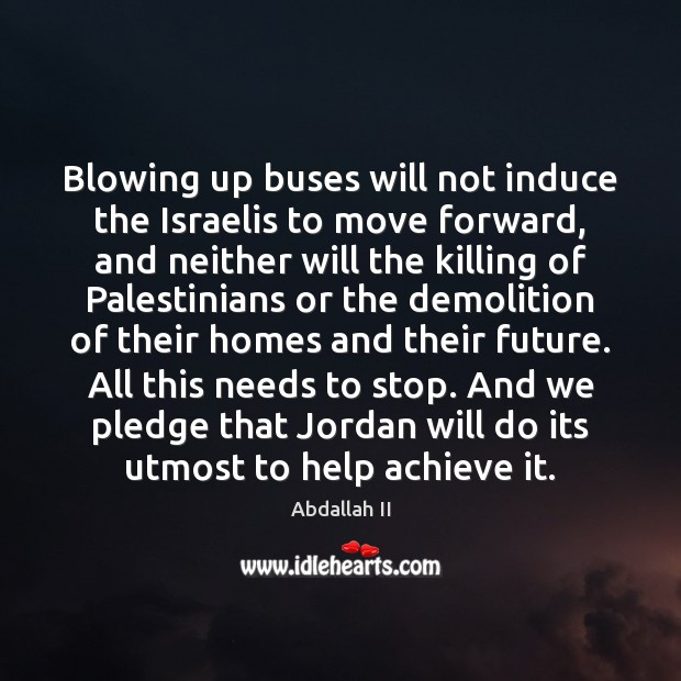 Image, Blowing up buses will not induce the Israelis to move forward, and