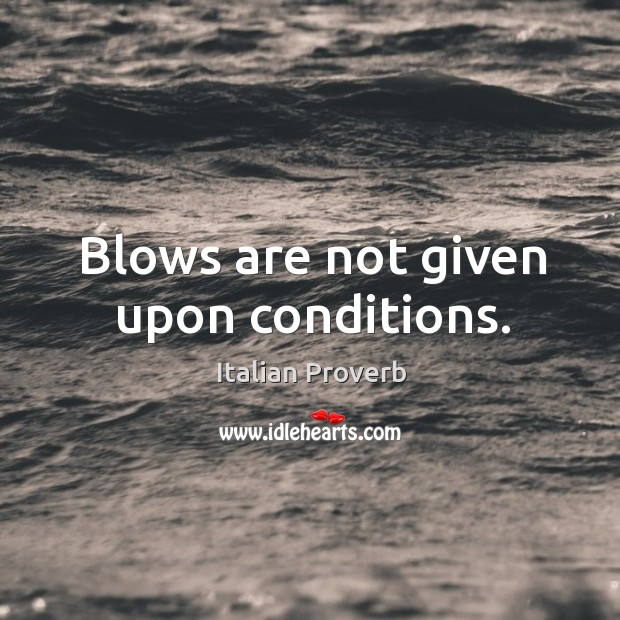 Blows are not given upon conditions. Italian Proverbs Image
