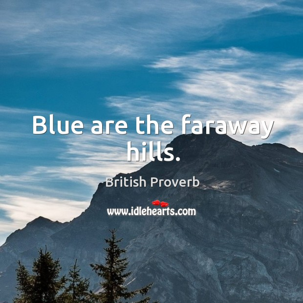 Blue are the faraway hills. British Proverbs Image