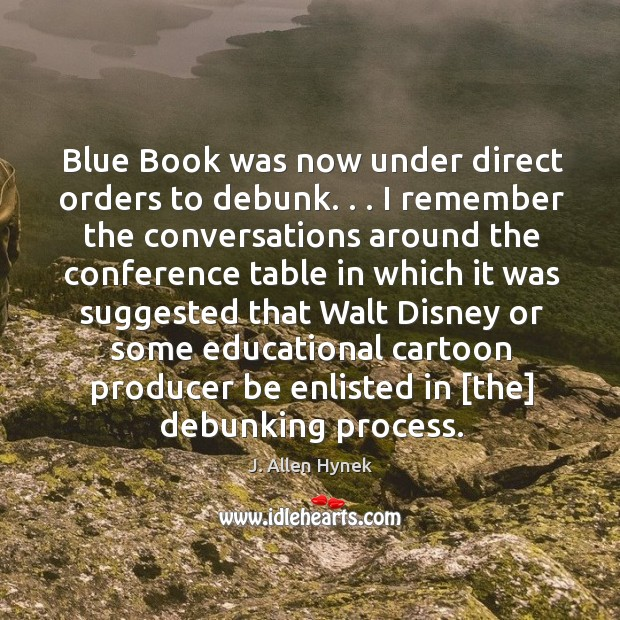 Blue Book was now under direct orders to debunk. . . I remember the Image