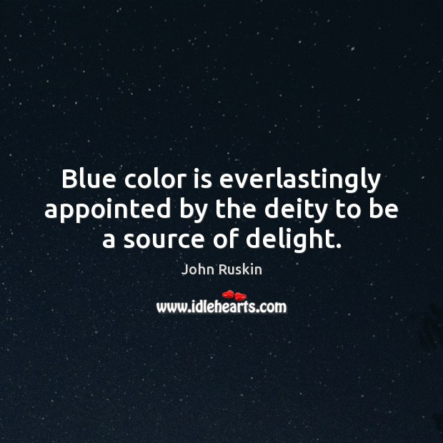 Blue color is everlastingly appointed by the deity to be a source of delight. Image