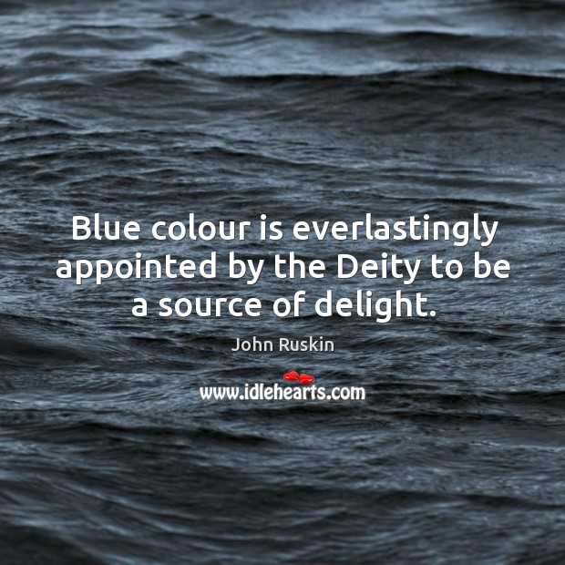 Image, Blue colour is everlastingly appointed by the deity to be a source of delight.