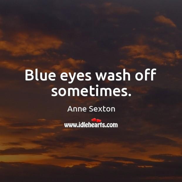 Blue eyes wash off sometimes. Image