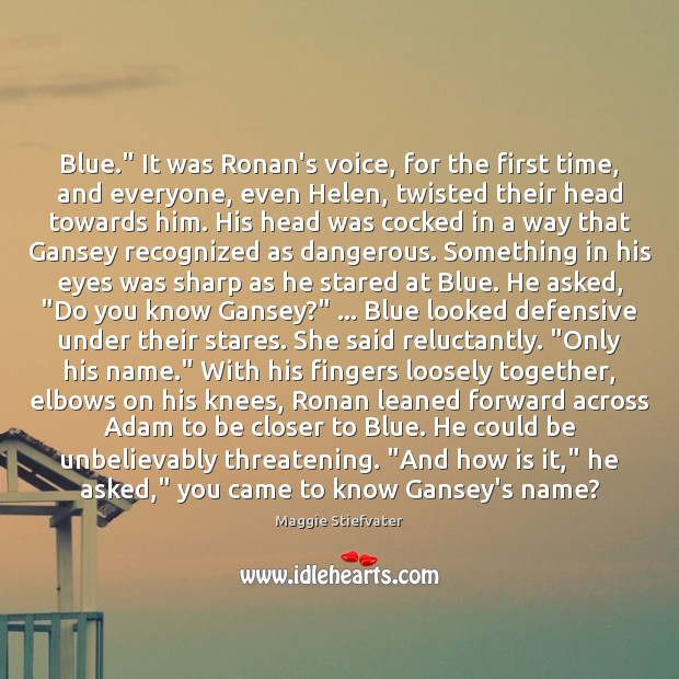 """Blue."""" It was Ronan's voice, for the first time, and everyone, even Image"""