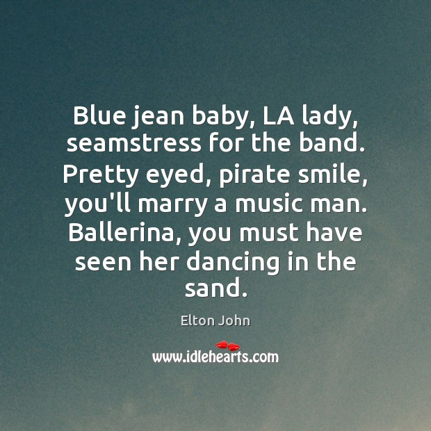 Image, Blue jean baby, LA lady, seamstress for the band. Pretty eyed, pirate