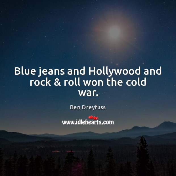 Blue jeans and Hollywood and rock & roll won the cold war. Image