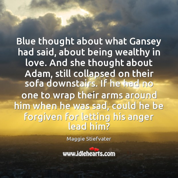 Image, Blue thought about what Gansey had said, about being wealthy in love.