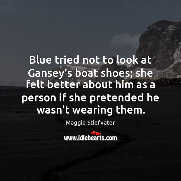Blue tried not to look at Gansey's boat shoes; she felt better Image
