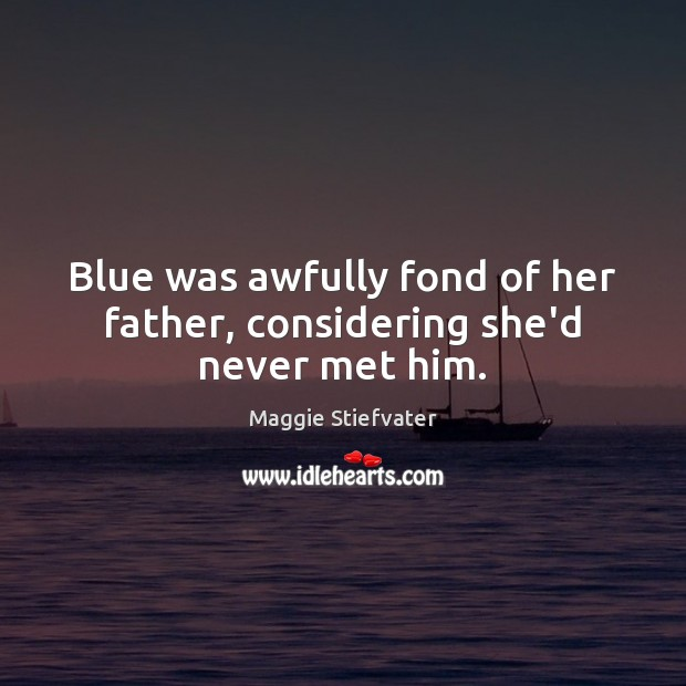 Blue was awfully fond of her father, considering she'd never met him. Image