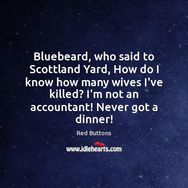 Image, Bluebeard, who said to Scottland Yard, How do I know how many