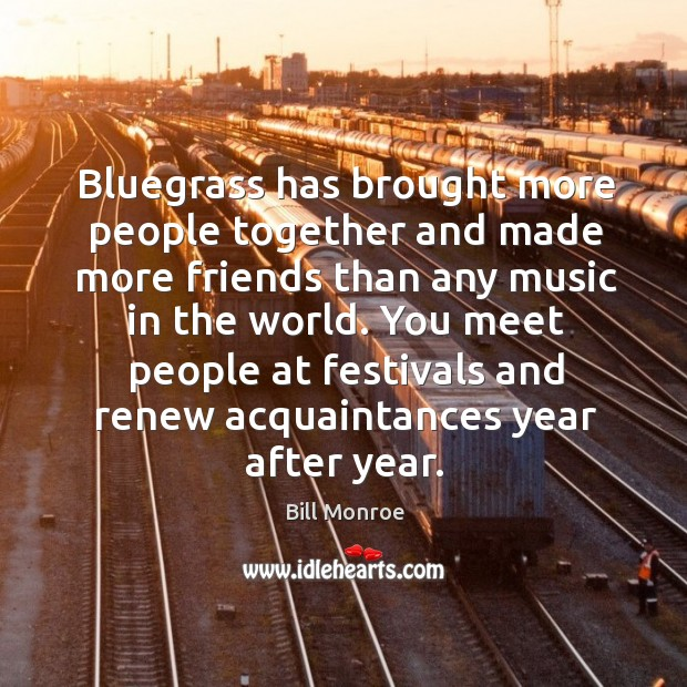 Image, Bluegrass has brought more people together and made more friends than any music in the world.