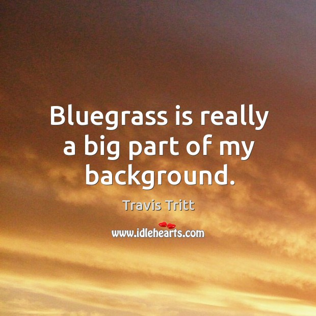 Bluegrass is really a big part of my background. Image