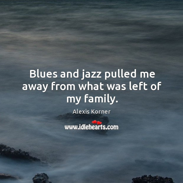 Image, Blues and jazz pulled me away from what was left of my family.