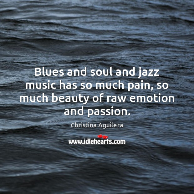 Blues and soul and jazz music has so much pain, so much beauty of raw emotion and passion. Image