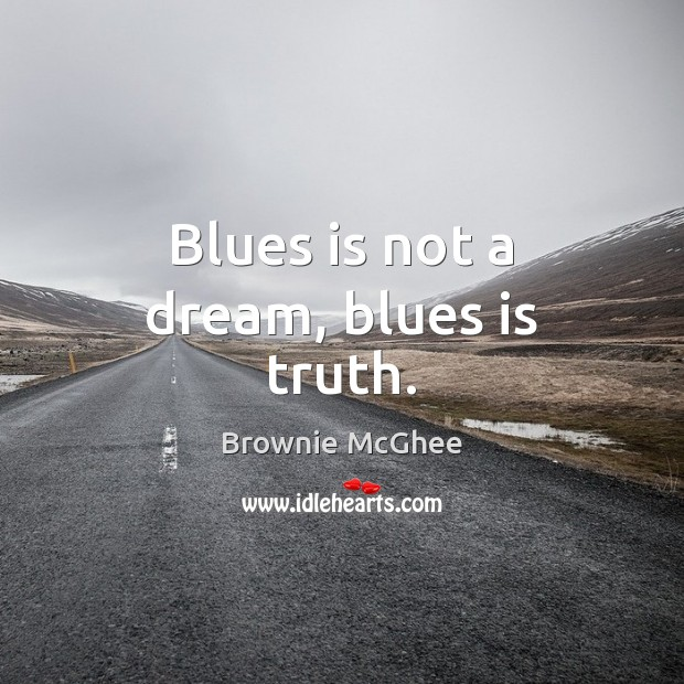Image, Blues is not a dream, blues is truth.