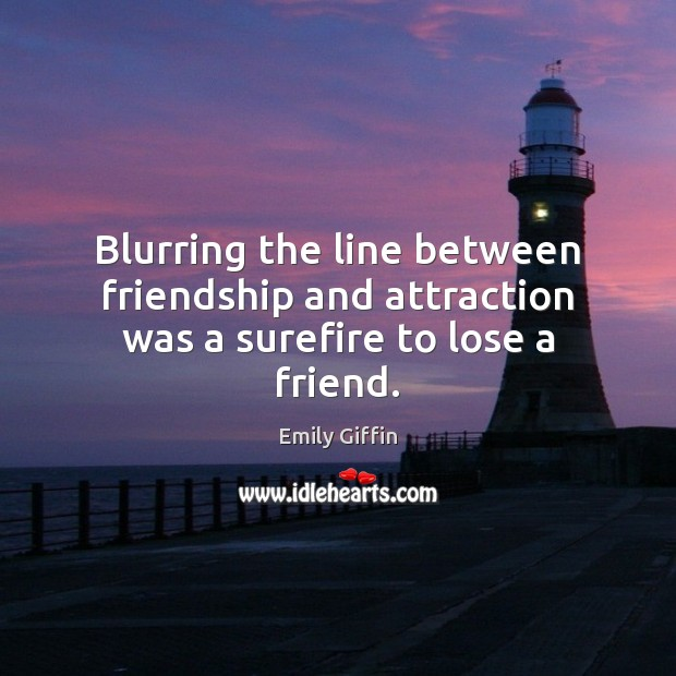 Blurring the line between friendship and attraction was a surefire to lose a friend. Image