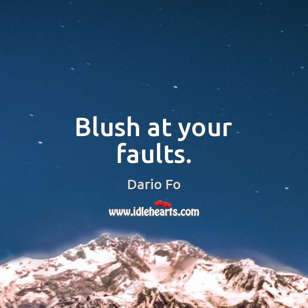 Blush at your faults. Image
