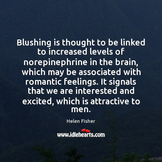 Blushing is thought to be linked to increased levels of norepinephrine in Helen Fisher Picture Quote