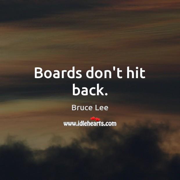 Boards don't hit back. Image