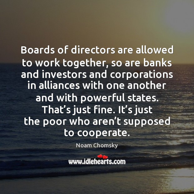 Boards of directors are allowed to work together, so are banks and Cooperate Quotes Image