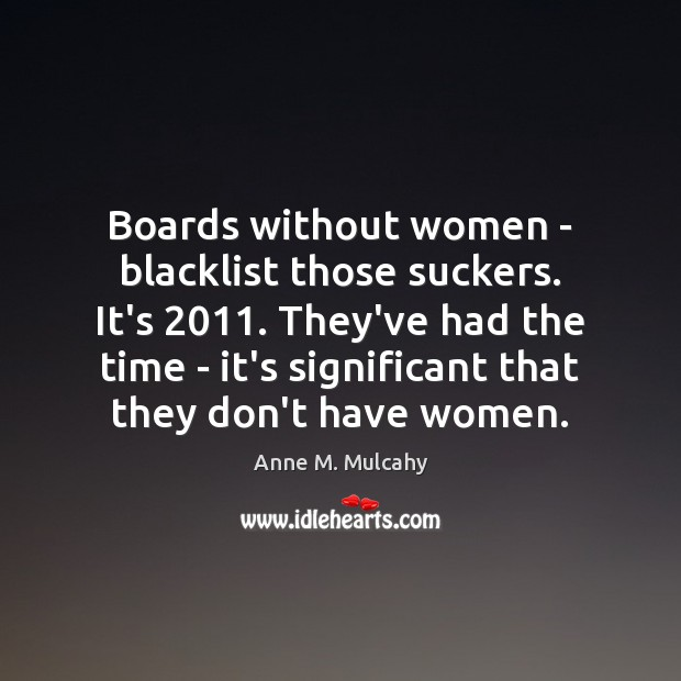 Image, Boards without women – blacklist those suckers. It's 2011. They've had the time