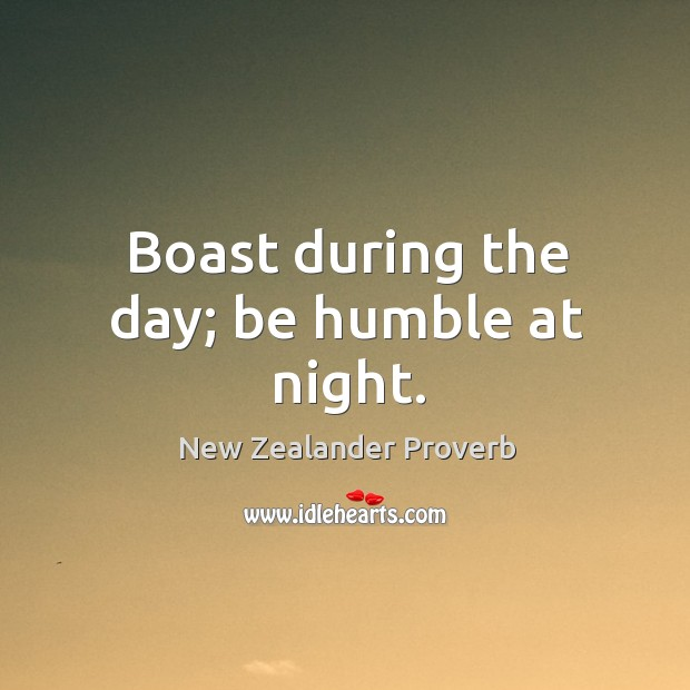 Image, Boast during the day; be humble at night.