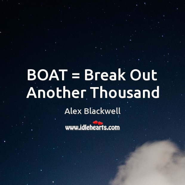 Image, BOAT = Break Out Another Thousand