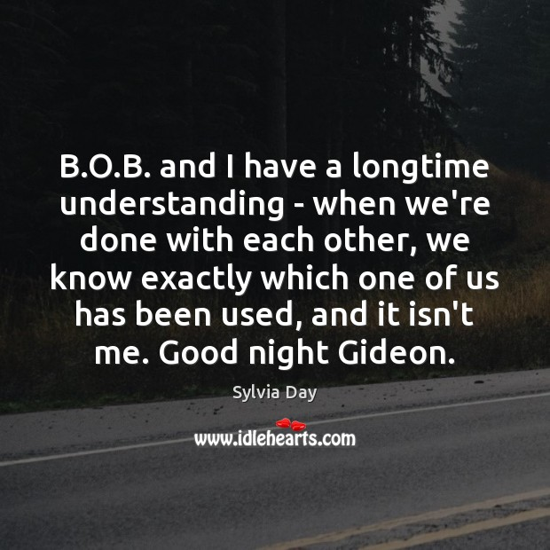 B.O.B. and I have a longtime understanding – when we're Sylvia Day Picture Quote