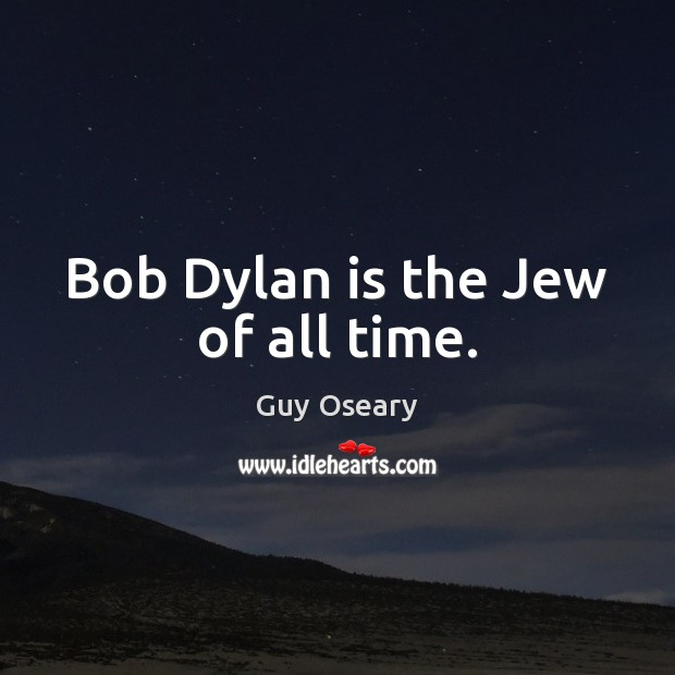 Bob Dylan is the Jew of all time. Image