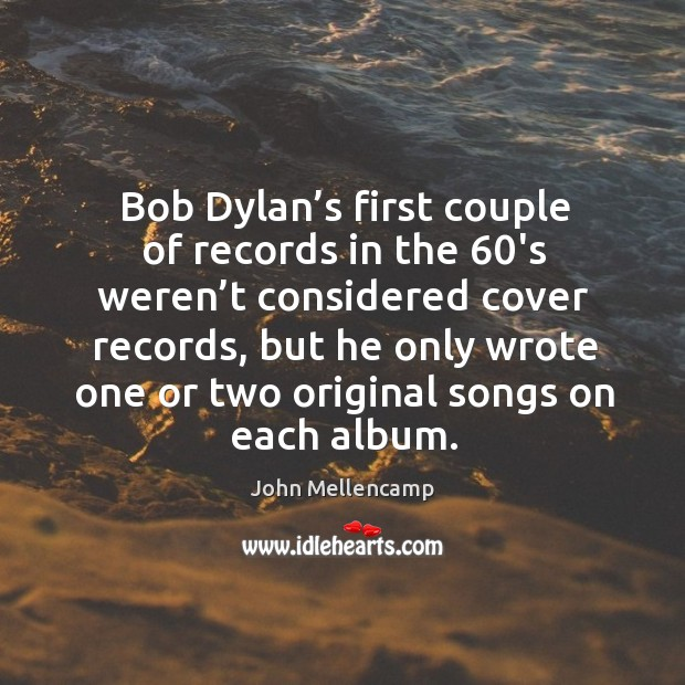 Image, Bob dylan's first couple of records in the 60's weren't considered cover records