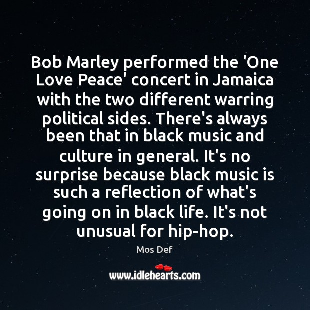Bob Marley performed the 'One Love Peace' concert in Jamaica with the Mos Def Picture Quote