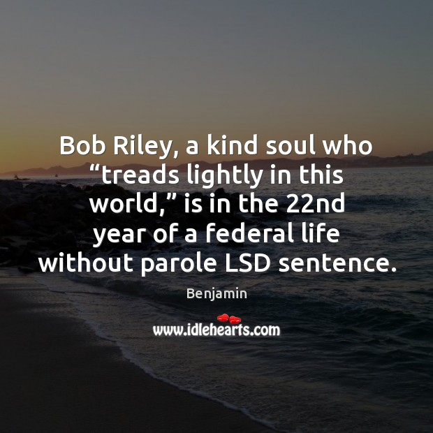 "Image, Bob Riley, a kind soul who ""treads lightly in this world,"" is"