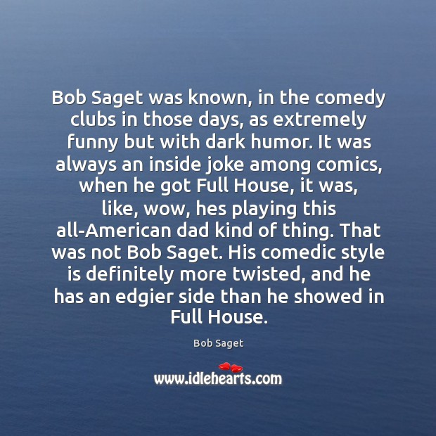 Image, Bob Saget was known, in the comedy clubs in those days, as