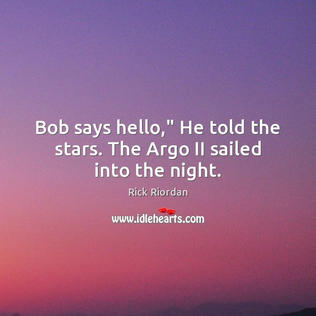 """Image, Bob says hello,"""" He told the stars. The Argo II sailed into the night."""