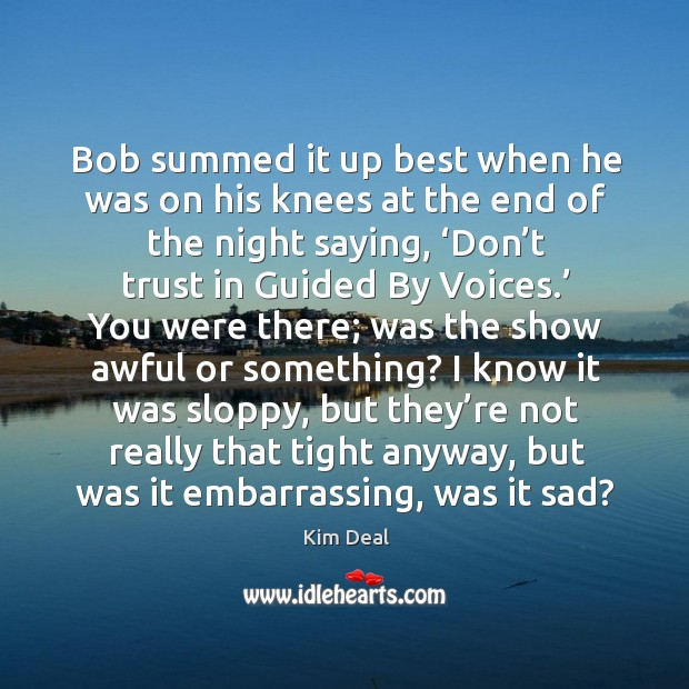 Bob summed it up best when he was on his knees at the end of the night saying Image