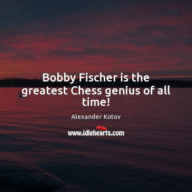 Bobby Fischer is the greatest Chess genius of all time! Image